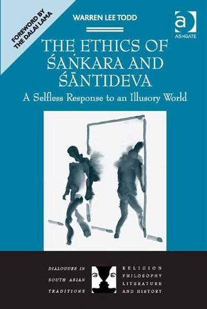 The Ethics of Sakara and Santideva : A Selfless Response to an Illusory World - Warren  Lee Todd