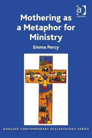 Mothering as a Metaphor for Ministry - Emma, Revd Dr Percy