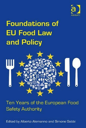 Foundations of EU Food Law and Policy : Ten Years of the European Food Safety Authority - Alberto Alemanno