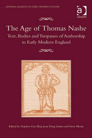 The Age of Thomas Nashe : Text, Bodies and Trespasses of Authorship in Early Modern England - Stephen Guy-Bray
