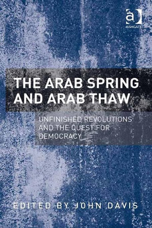 The Arab Spring and Arab Thaw : Unfinished Revolutions and the Quest for Democracy - John Davis