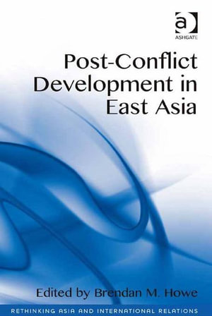 Post-Conflict Development in East Asia - Brendan M. Howe