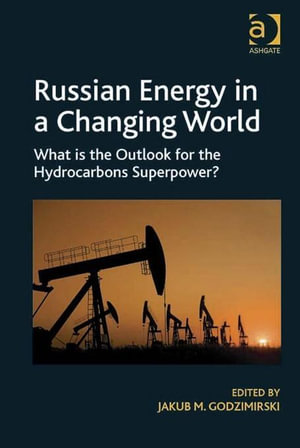 Russian Energy in a Changing World : What is the Outlook for the Hydrocarbons Superpower? - Jakub M Godzimirski