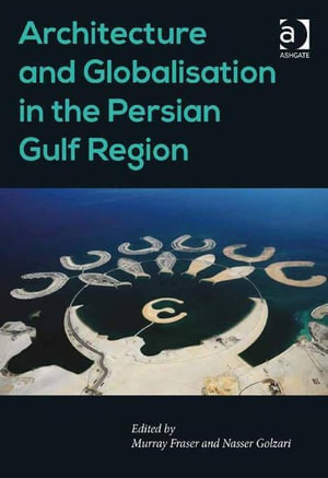 Architecture and Globalisation in the Persian Gulf Region - Murray Fraser