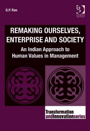 Remaking Ourselves, Enterprise and Society : An Indian Approach to Human Values in Management - G.P. Rao