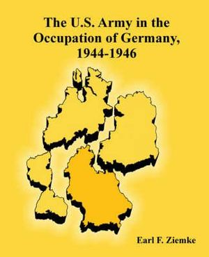 U.S. Army in the Occupation of Germany, 1944-1946, The Earl F. Ziemke