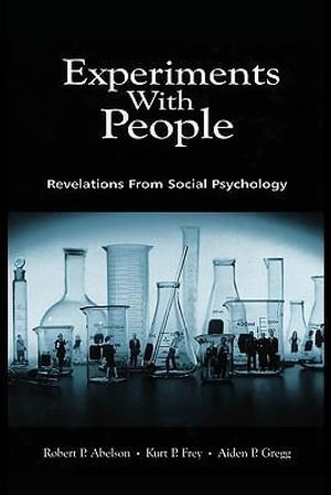Experiments with People : Revelations from Social Psychology - Robert P. Abelson