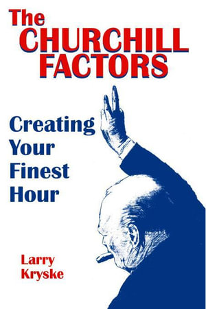 The Churchill Factors : Creating Your Finest Hour - Larry Kryske