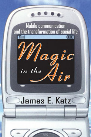 Magic in the Air : Mobile Communication and the Transformation of Social Life - James E. Katz