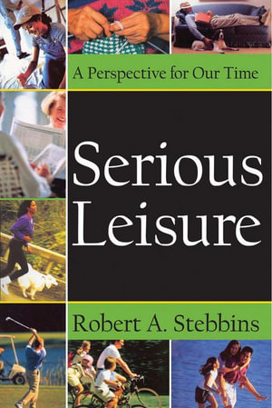 Serious Leisure : A Perspective for Our Time - Robert A. Stebbins