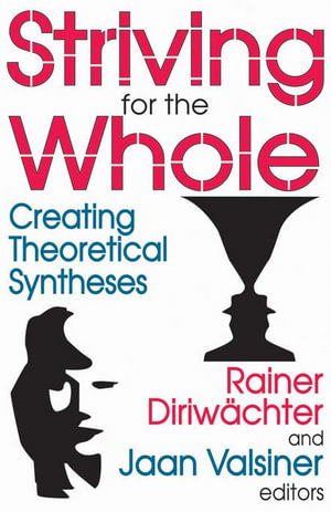 Striving for the Whole : Creating Theoretical Syntheses - Rainer Diriwachter