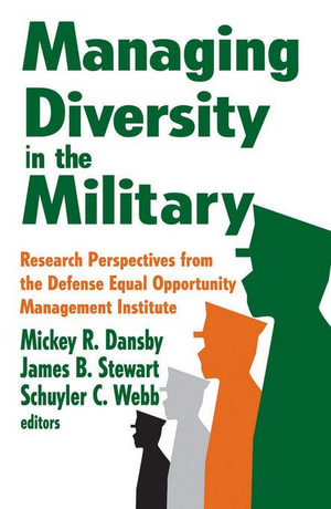 Managing Diversity in the Military : Research Perspectives from the Defense Equal Opportunity Management Institute - Mickey R. Dansby