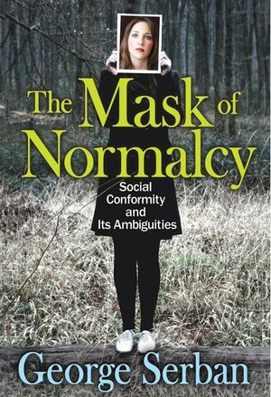 The Mask of Normalcy : Social Conformity and Its Ambiguities - George Serban