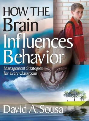How the Brain Influences Behavior: Management Strategies for Every Classroom David A. Sousa