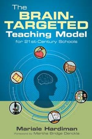 The Brain-Targeted Teaching Model for 21st-Century Schools - Mariale M. Hardiman