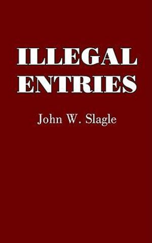 ILLEGAL ENTRIES - John W. Slagle