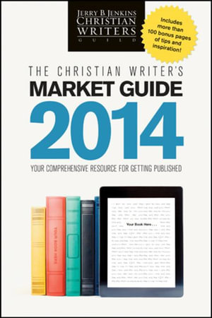 The Christian Writer's Market Guide 2014 : Your Comprehensive Resource for Getting Published - Jerry B. Jenkins