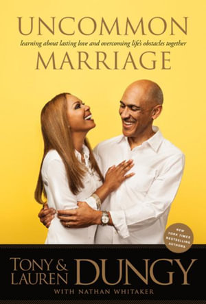Uncommon Marriage : Learning about Lasting Love and Overcoming Life's Obstacles Together - Tony Dungy