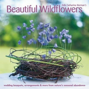 Beautiful Wildflowers : Bouquets, Wreaths & Decorations - Edle Catharina Norman