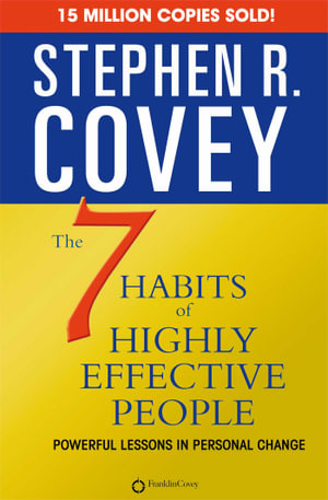 The 7 Habits of Highly Effective People : 15th Anniversary Edition Powerful Lessons in Personal Change - Stephen R. Covey