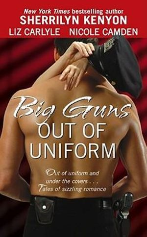 Big Guns Out of Uniform - Sherrilyn Kenyon