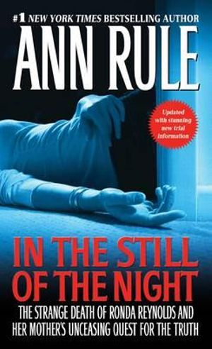 In the Still of the Night : The Strange Death of Ronda Reynolds and Her Mother's Unceasing Quest for the Truth - Ann Rule