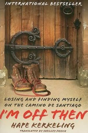 I'm Off Then : Losing and Finding Myself on the Camino de Santiago - Hape Kerkeling