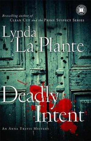 Deadly Intent : Anna Travis Series : Book 4 - Lynda La Plante