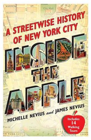 Inside the Apple : A Streetwise History of New York City - Michelle Nevius