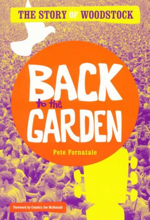 Back to the Garden : The Story of the Music of Woodstock - Pete Fornatale