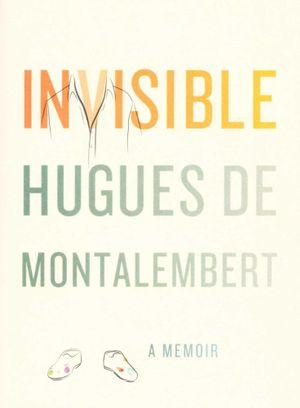 Invisible : A Memoir - Hugues De Montalambert