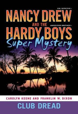 Club Dread : Nancy Drew and the Hardy Boys Super Mystery - Franklin W. Dixon