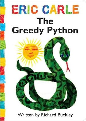 The Greedy Python : World of Eric Carle Series - Richard Buckley