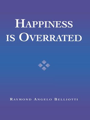 Happiness Is Overrated - Raymond Angelo Belliotti