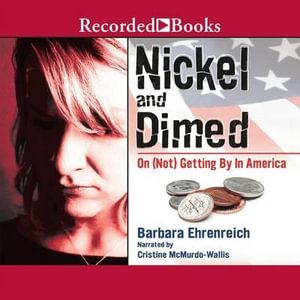 Nickel and Dimed : On (Not) Getting by in America - Barbara Ehrenreich