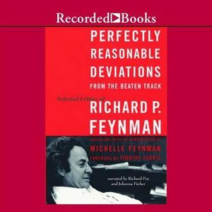 Perfectly Reasonable Deviations from the Beaten Track : The Letters of Richard P. Feynman - Richard Phillips Feynman