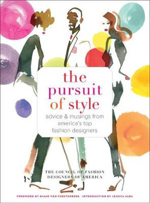 The Pursuit of Style : Advice and Musings from America's Top Fashion Designers - Council of Fashion Designers of America