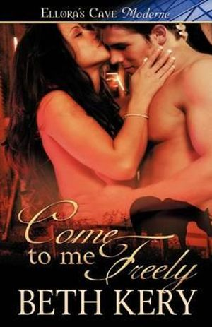 Come to Me Freely - Beth Kery