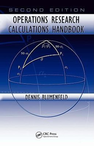 Operations Research Calculations Handbook, Second Edition - Dennis Blumenfeld
