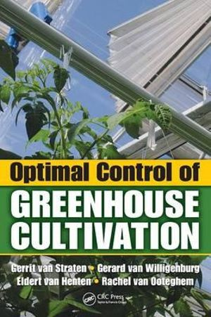Optimal Control of Greenhouse Cultivation - Gerrit Van Straten