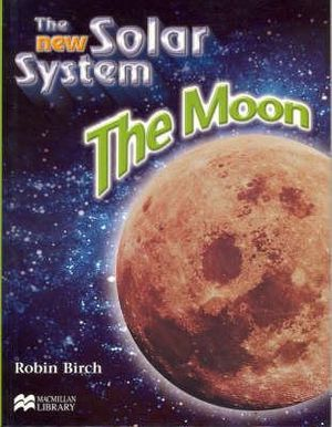 The New Solar System : The Moon - Robin Birch