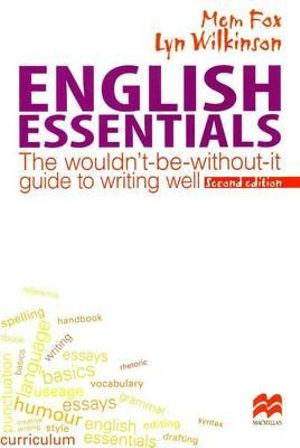 English Essentials : The Wouldn't-Be-Without-It Guide to Writing Well - Mem Fox
