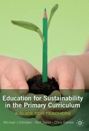 Education for Sustainability in Primary Curriculum : A guide for teachers - Neil Taylor