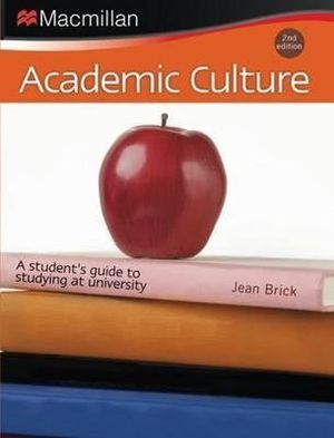 Academic Culture : A Student's Guide to Studying at University : 2nd Edition - Jean Brick