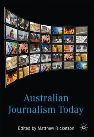 Australian Journalism Today - Matthew Ricketson