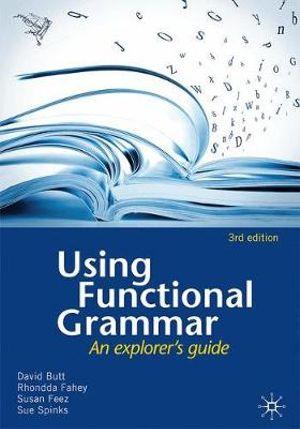 Using Functional Grammar : An Explorer`s Guide - Spinks, Fahey & Feez Butt