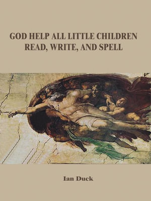 God Help All Little Children Read, Write and Spell - Ian Duck