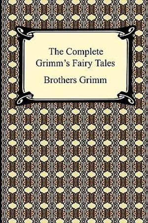 The complete grimm s fairy tales grimm brothers grimm