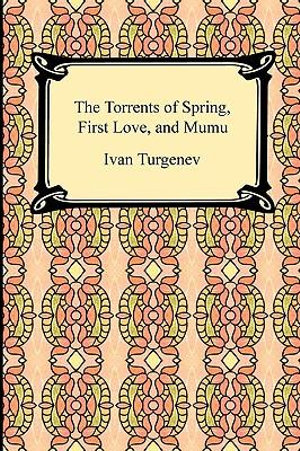 The Torrents of Spring, First Love, and Mumu Ivan Turgenev