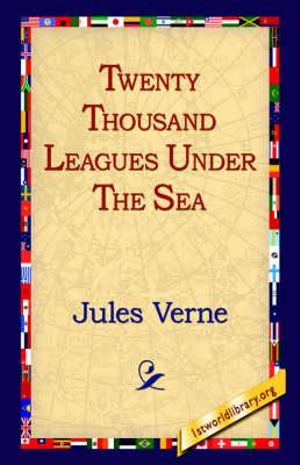 Twenty Thousand Leagues Under the Sea : 1st World Library Classics - Jules Verne